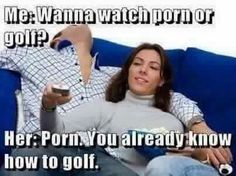 Porn or golf....