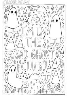 The best club. Print me out and colour me in ♥ The best club. Print me out and colour me in ♥ Quote Coloring Pages, Cool Coloring Pages, Coloring Sheets, Coloring Books, Kids Colouring, Free Adult Coloring, Sad Drawings, Cute Ghost, Animal Tattoos