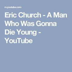 Eric Church - A Man Who Was Gonna Die Young - YouTube