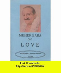 Meher Baba on Love Meher Baba ,   ,  , ASIN: B004IXMOVS , tutorials , pdf , ebook , torrent , downloads , rapidshare , filesonic , hotfile , megaupload , fileserve