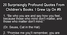 20 Surprisingly Profound Quotes From Children's Books. I Grew Up On #9.
