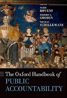 The Oxford handbook of public accountability / edited by Mark Bovens, Robert E. Goodin and Thomas Schillemans.(Oxford University Press, 2014) / JF 1525.A26