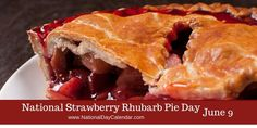 NATIONAL STRAWBERRY RHUBARB PIE DAY  On June 9th of each year, National Strawberry Rhubarb Pie Day is observed.  A tart vegetable, rhubarb is often paired with sweet fruits making for a delicious dessert.  Around the country, rhubarb is a perennial favorite for home gardens. One of the first fruits of their labors, gardeners begin to harvest rhubarb in the middle of May and early June, and it finds its way into desserts and preserves.  Since it takes on the flavor of the fruit or vegetable…