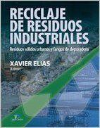 RECICLAJE DE RESIDUOS INDUSTRIALES. Xavier Elías (ed.). Localización: 629/REC/rec