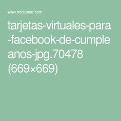 tarjetas-virtuales-para-facebook-de-cumpleanos-jpg.70478 (669×669)