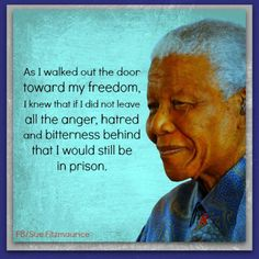 """Nelson Mandela RIP Dec 5, 2013. #quote: """"...I knew that if I did not leave behind all the anger, hatred and bitterness behind that I would still be in prison"""""""