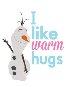 Disney Frozen Olaf.. I like warm hugs...