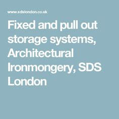 Fixed and pull out storage systems, Architectural Ironmongery, SDS London