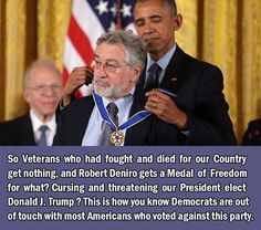 Robert DeNiro gets a Medal of Freedom.  For what?  Cursing and threatening our new President, Donald Trump?