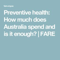 Preventive health: How much does Australia spend and is it enough? | FARE