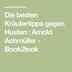 Die besten Kräutertipps gegen Husten : Arnold Achmüller - Book2look