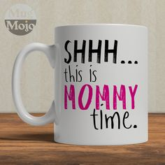 Mother's Day Coffee Mug - SHHH... This Is Mommy Time - Ceramic Mug by MugMojo on Etsy