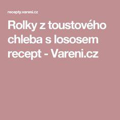 Rolky z toustového chleba s lososem recept - Vareni.cz