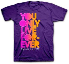 "The YOLF t-shirt stands for You Only Live Forever and represent the everlasting life we can have in Christ Jesus. This purple Christian t-shirt is based on John 11:25 ""I am the resurrection and the life. Anyone who believes in me will live, even after dying."" You Only Live Forever! So live each day like it matters, because it does."