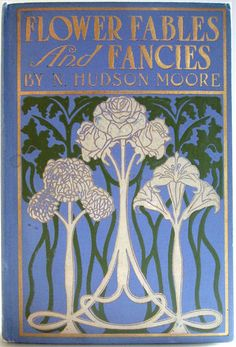 Flower Fables and Fancies by N. Hudson Moore, New York: Frederick A. Stokes Company, 1904. October. 1st Edition - Beautiful Antique Books