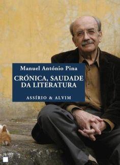 Crónica, saudade da literatura : 1984-2012, antologia / Manuel António Pina ; selecção de crónicas de Sousa Dias - [Lisboa] : Assírio & Alvim, 2013