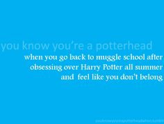 When you go back to muggle school after obsessing over Harry Potter all summer and feel like you don't belong