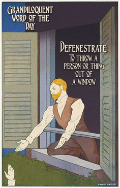 Defenestrate (de•FEN•eh•strayt) Transitive Verb: -To throw someone or something out of a window.