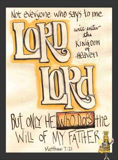 """Not everyone who says to me, 'Lord, Lord,' will enter the kingdom of heaven, but only the one who does the will of my Father"" #Lord #God"