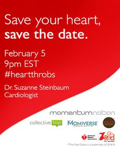 We've joined women everywhere to raise awareness about the No. 1 killer of all women – heart disease. |  American Heart Association's Go Red for Women movement | The Momiverse in partnership with Dr. Suzanne Steinbaum, MOMentumNation, Girls Lunch Out & Collective Bias | Save the Date! Twitter Chat for heart health | February 5, 2013 at 9pm ET #HeartThrobs | with Dr. Suzanne Steinbaum, MOMentumNation, The Momiverse, Girls Lunch Out & Coolective Bias