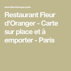 Restaurant Fleur d'Oranger - Carte sur place et à emporter - Paris