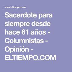 Sacerdote para siempre desde hace 61 años - Columnistas - Opinión - ELTIEMPO.COM