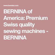 BERNINA of America: Premium Swiss quality sewing machines - BERNINA