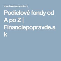 Podielové fondy od A po Z | Financiepopravde.sk