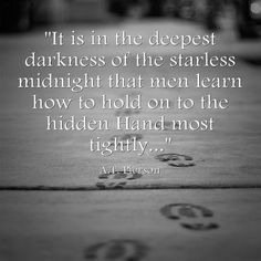 It is in the deepest darkness of the starless midnight that...