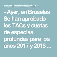 - Ayer, en Bruselas   Se han aprobado los TACs y cuotas de especies profundas para los años 2017 y 2018  Durante el Consejo, España ha manifestado su preocupación por el efecto de las especies de estrangulamiento en las pesquerías mixtas