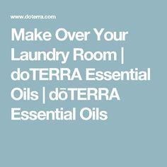 Make Over Your Laundry Room | doTERRA Essential Oils | dōTERRA Essential Oils