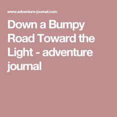 Down a Bumpy Road Toward the Light - adventure journal