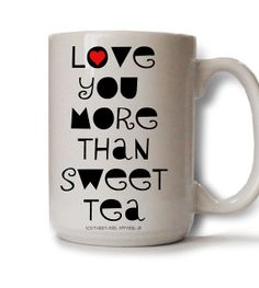 Love You More Than Sweet Tea 15 oz. Ceramic by SouthernGirlApparel, $12.00
