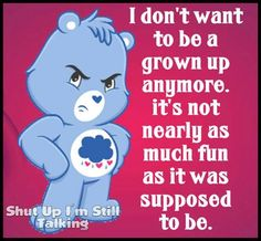 i dont want to be a grown up anymore funny quotes cute quote funny quote funny quotes care bear