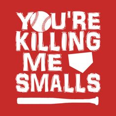 8a800df93 Shop You're Killing Me Smalls funny t-shirts designed by flimflamsam as  well as other funny merchandise at TeePublic.