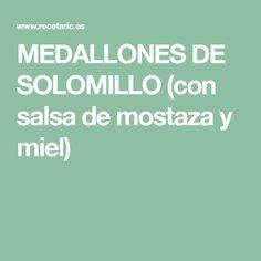 MEDALLONES DE SOLOMILLO (con salsa de mostaza y miel)