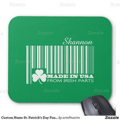 """ Made in USA from Irish Parts "" Fun Barcode Design St. Patrick's Day Gift Mousepads with Personalized Name. Matching cards, postage stamps and other products available in the Holidays / St. Patrick's Day Category of the artofmairin store at zazzle.com"