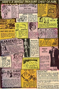 I remember.. comic book ads. And I always wanted to buy these things!!!!