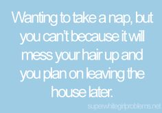 Story of my life :(  I love naps and I love looking good.