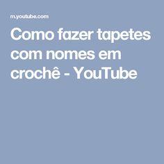 Como fɑzer tɑpetes com nomes em crochê - YouTube
