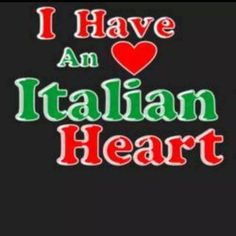 I have an Italian heart