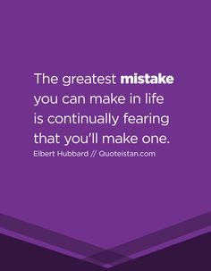 The greatest mistake you can make in life is continually fearing that you'll make one. Inspiring Quotes, Motivational Quotes, Mistake Quotes, Life Changing, Real Talk, Mistakes, Quote Of The Day, Life Quotes, Wisdom