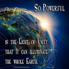 So Powerful is the Light of Unity that it can Illuminate the whole Earth ༺❁༻