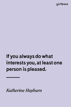 GIRLBOSS QUOTE: If you always do what interests you, at least one person is pleased. // Do you. Quote by Katherine Hepburn