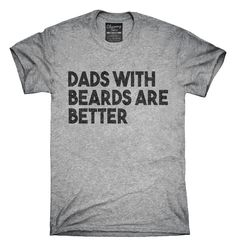 You can order this Dads With Beards Are Better t-shirt design on several different sizes, colors, and styles of shirts including short sleeve shirts, hoodies, and tank tops. Each shirt is digitally printed when ordered, and shipped from Northern California.