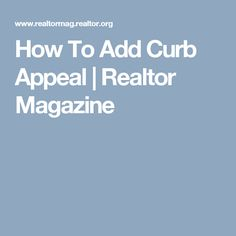 How To Add Curb Appeal | Realtor Magazine