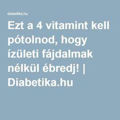 Ezt a 4 vitamint kell pótolnod, hogy ízületi fájdalmak nélkül ébredj!   Diabetika.hu Arthritis, Health And Beauty, Anna