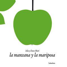 La manzana y la mariposa Lela Mari. El fascinante ciclo de la vida contado en una sucesión de imágenes minimalistas y de gran belleza plástica.