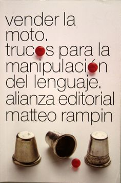 Vender la moto : trucos de la manipulación del lenguaje / Matteo Rampin. + info: http://erizosdefilosofia.blogspot.com.es/2012/10/trucos-de-manipulacion-o-como-vender-la.html