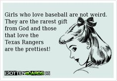 Girls+who+love+baseball+are+not+weird.+ They+are+the+rarest+gift+ from+God+and+those+ that+love+the+ Texas+Rangers+ are+the+prettiest!